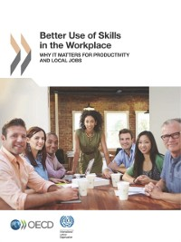 Cover Better Use of Skills in the Workplace Why It Matters for Productivity and Local Jobs
