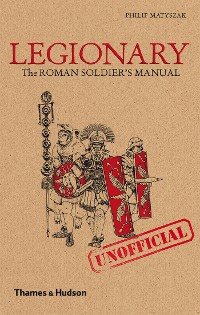 Cover Legionary: The Roman Soldier's (Unofficial) Manual