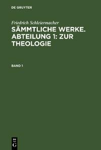 Cover Friedrich Schleiermacher: Sämmtliche Werke. Abteilung 1: Zur Theologie. Band 1