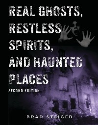 Cover Real Ghosts, Restless Spirits, and Haunted Places