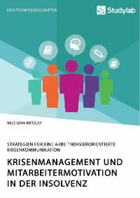Cover Krisenmanagement und Mitarbeitermotivation in der Insolvenz. Strategien für eine arbeitnehmerorientierte Krisenkommunikation