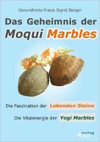 Cover Das Geheimnis der Moqui Marbles. Die Faszination der Lebenden Steine.