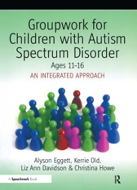 Cover Groupwork for Children with Autism Spectrum Disorder Ages 11-16