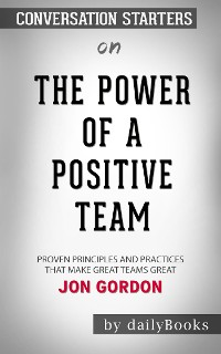 Cover The Power of a Positive Team: Proven Principles and Practices That Make Great Teams Great by Jon Gordon​​​​​​​ | Conversation Starters