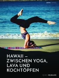 Cover Hawaii - zwischen Yoga, Lava und Kochtöpfen. Drei Monate in einer Community auf der Trauminsel