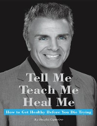 "Cover Tell Me, Teach Me, Heal Me: ""How to Get Healthy Before You Die Trying"""