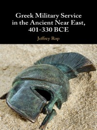 Cover Greek Military Service in the Ancient Near East, 401–330 BCE