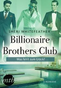 Cover Billionaire Brothers Club - Was fehlt zum Glück?