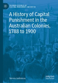 Cover A History of Capital Punishment in the Australian Colonies, 1788 to 1900