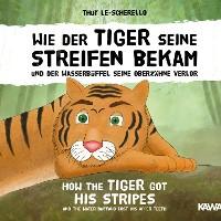 Cover Wie der Tiger seine Streifen bekam und der Wasserbüffel seine Oberzähne verlor
