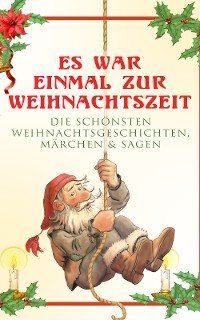 Cover Es war einmal zur Weihnachtszeit: Die schönsten Weihnachtsgeschichten, Märchen & Sagen