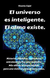 Cover El universo es inteligente. El alma existe. Misterios cuánticos, multiverso, entrelazamiento, sincronicidad. Más allá de la materialidad, para una visión espiritual del cosmos.