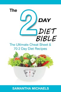 Cover 2 Day Diet Bible: The Ultimate Cheat Sheet & 70 2 Day Diet Recipes
