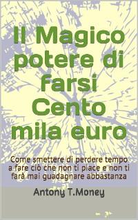Cover Il magico potere di farsi cento mila euro