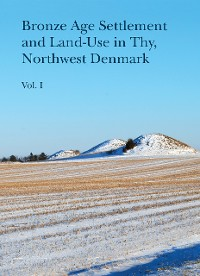 Cover Bronze Age Settlement and Land-Use in Thy, Northwest Denmark (Volume 1 & 2)