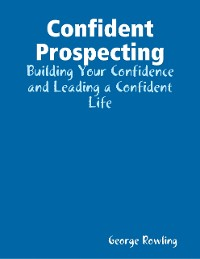 Cover Confident Prospecting: Building Your Confidence and Leading a Confident Life