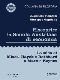 Cover Riscoprire la Scuola Austriaca di economia. La sfida di Mises, Hayek e Rothbard a Marx e Keynes