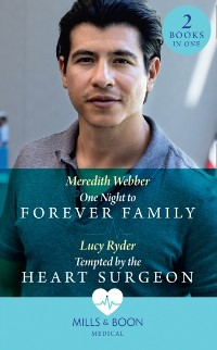 Cover One Night To Forever Family / Tempted By The Heart Surgeon: One Night to Forever Family / Tempted by the Heart Surgeon (Mills & Boon Medical)