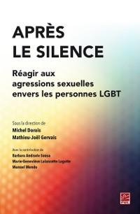 Cover Apres le silence. Reagir aux agressions sexuelles envers les personnes LGBT