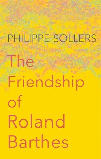 Cover The Friendship of Roland Barthes