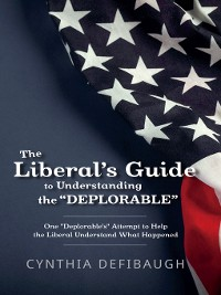 "Cover The Liberal's Guide to Understanding the ""Deplorable"""
