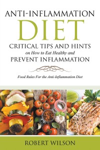 Cover Anti-Inflammation Diet: Critical Tips and Hints on How to Eat Healthy and Prevent Inflammation (Large)