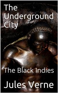 Cover The Underground City; Or, The Black Indies / (Sometimes Called The Child of the Cavern)