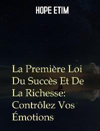 Cover La Première Loi Du Succès Et De La Richesse: Contrôlez Vos Émotions