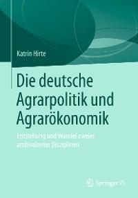 Cover Die deutsche Agrarpolitik und Agrarökonomik