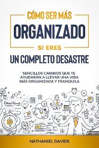 Cover Cómo Ser Más Organizado Si Eres un Completo Desastre