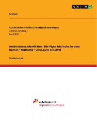 """Cover Ambivalente Identitäten. Die Figur Malinche in dem Roman """"Malinche"""" von Laura Esquivel"""