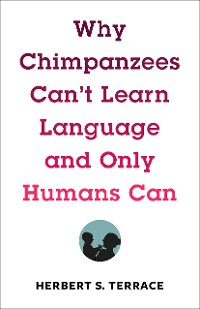 Cover Why Chimpanzees Can't Learn Language and Only Humans Can