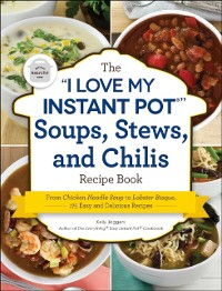 Cover &quote;I Love My Instant Pot(R)&quote; Soups, Stews, and Chilis Recipe Book