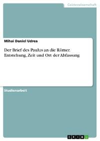 Cover Der Brief des Paulus an die Römer. Entstehung, Zeit und Ort der Abfassung