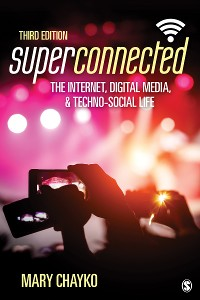 Cover Superconnected: The Internet, Digital Media, and Techno-Social Life