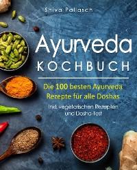 Cover Ayurveda Kochbuch – Die 100 besten Ayurveda Rezepte für alle Doshas