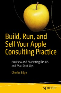 Cover Build, Run, and Sell Your Apple Consulting Practice