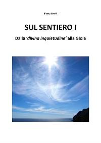 """Cover Sul Sentiero I – Dalla """"divina inquietudine"""" alla Gioia"""