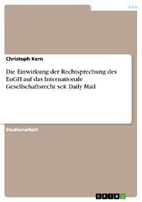 Cover Die Einwirkung der Rechtsprechung des EuGH auf das Internationale Gesellschaftsrecht seit Daily Mail