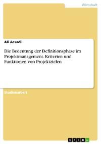 Cover Die Bedeutung der Definitionsphase im Projektmanagement. Kriterien und Funktionen von Projektzielen