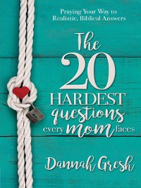 Cover The 20 Hardest Questions Every Mom Faces