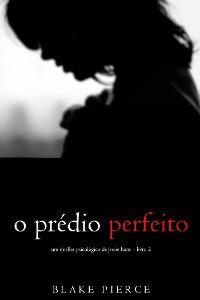 Cover O Prédio Perfeito (Um Thriller Psicológico de Jessie Hunt—Livro 2)