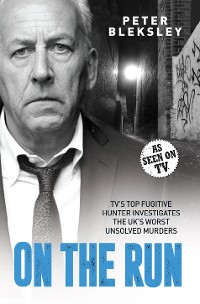 Cover On the Run - TV's Top Fugitive Hunter Investigates the UK's Worst Unsolved Murders