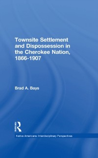 Cover Townsite Settlement and Dispossession in the Cherokee Nation, 1866-1907