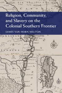 Cover Religion, Community, and Slavery on the Colonial Southern Frontier