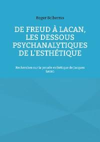 Cover De Freud à Lacan, les dessous psychanalytiques de l'esthétique