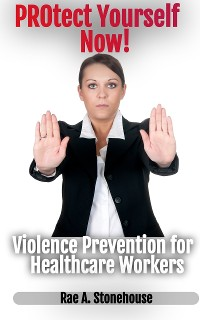 Cover Protect Yourself Now! Violence Prevention for Healthcare Workers