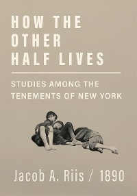 Cover How the Other Half Lives - Studies Among the Tenements of New York
