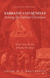 Cover Sabbath and Sunday among the Earliest Christians, Second Edition