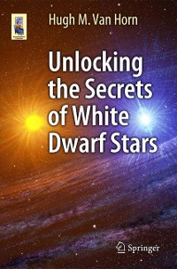 Cover Unlocking the Secrets of White Dwarf Stars